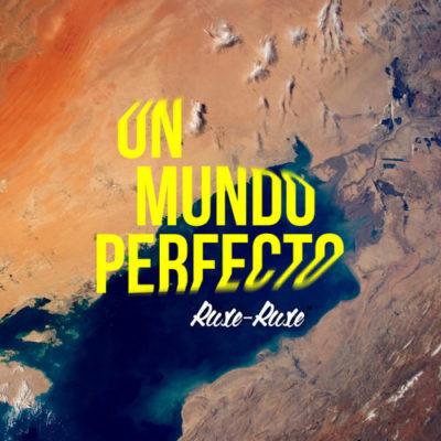 un_mundo_perfecto_ruxe_ruxe
